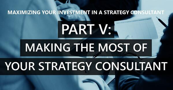 Part V – Making the most of your strategy consultant