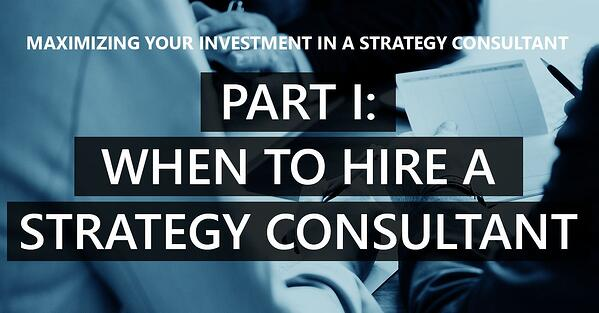 Part I – When to hire a strategy consultant