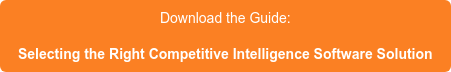 Download the Guide: Selecting the Right Competitive Intelligence Software Solution